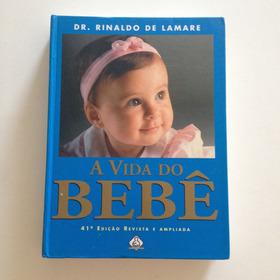 Livro A Vida Do Bebê - Dr. Rinaldo De Lamare 41ª Ed. 2002 C2