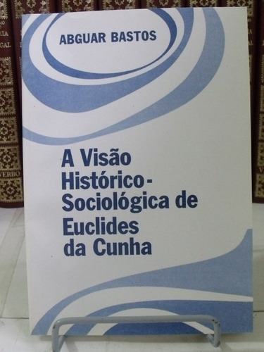 livro - a visao historico sociologica de euclides da cunha