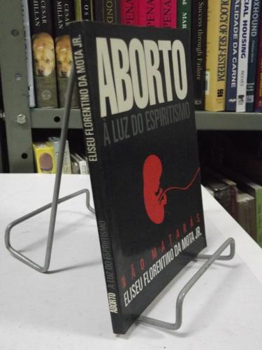 livro - aborto à luz do espiritismo - eliseu florentino