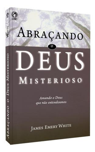 livro abraçando o deus misterioso / james emery white