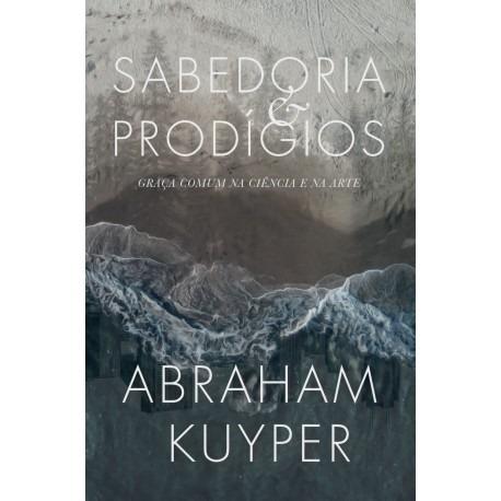 livro a.kuyper - sabedoria e prodígios:graça ciência/arte