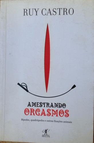 livro: amestrando orgasmos -ruy castro - isbn 85-7302-589-1