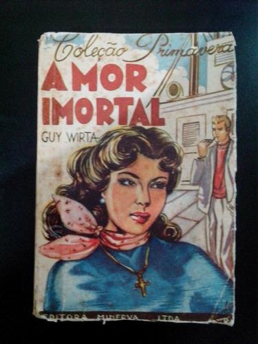 livro - amor imortal - guy wirta - 1947 - coleção primavera