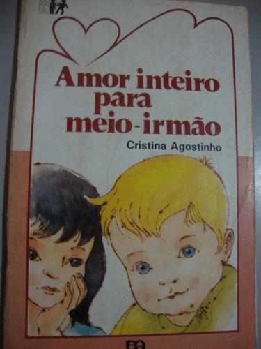 livro  amor inteiro para meio-irmão   cristina agostinho