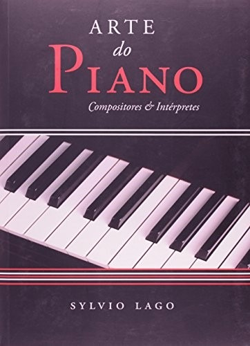 livro arte do piano compositores e interpretes - sylvio lago