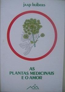 livro: as plantas medicinais e o amor- jaap huibers- lacrado