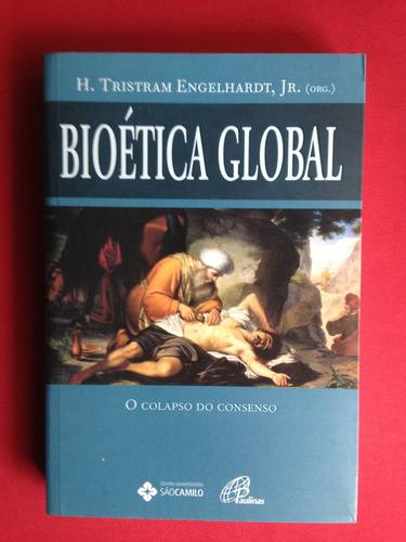 livro - bioética global: o colapso do consenso