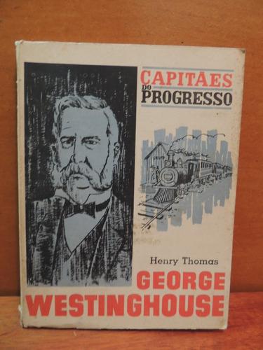 livro capitães do progresso george westinghouse henry thomas