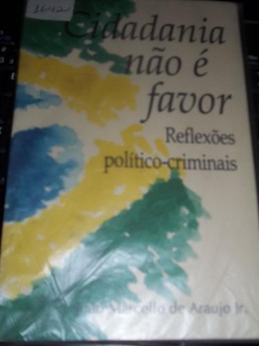 livro cidadania não é favor  reflexões politico-criminais