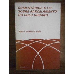 Livro Comentários Á Lei Parcelamento Solo Urbano- Marco A. S