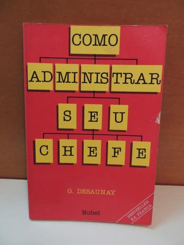 livro como administrar seu chefe guy desaunay