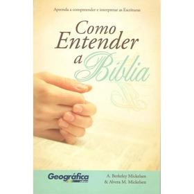Livro Como Entender A Bíblia - A.berkeley Mickelsen