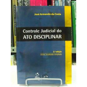 Livro Controle Judicial Do Ato Disciplinar J. Armando Costa