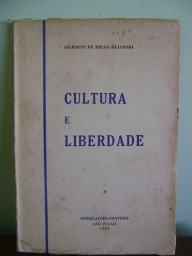 livro cultura e liberdade gilberto de mello kujawski 1963