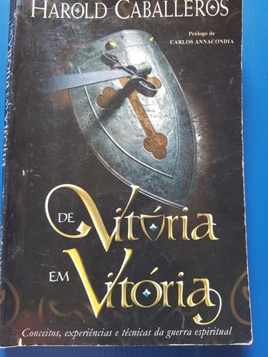 livro:  de vitória em vitoria  harold caballeros