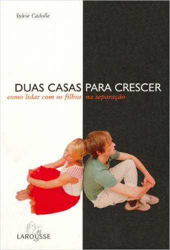 livro - duas casas para crescer - larousse - psicologia