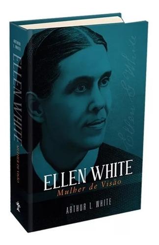livro: ellen white, mulher de visão - centro white