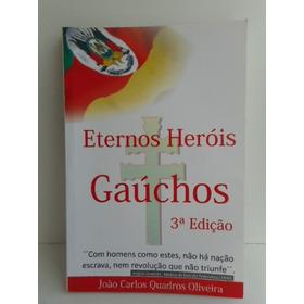 Livro Eternos Heróis Gaúchos João Carlos Oliveira