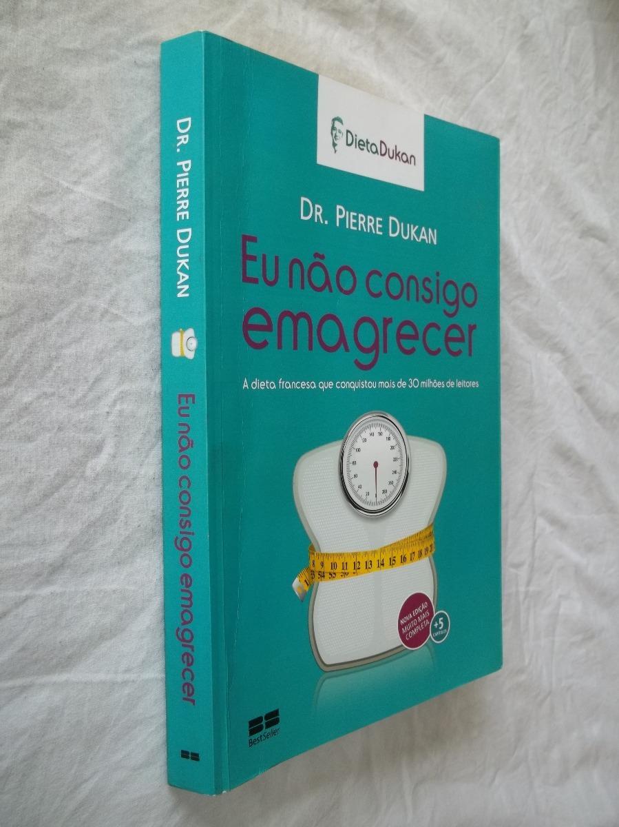 Livro Eu Nao Consigo Emagrecer Dieta Dukan Dr Pierre