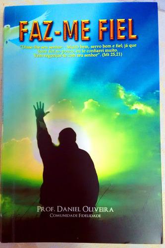livro faz-me fiel - prof. daniel oliveira - com. fidelidade
