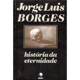livro história da eternidade jorge luis borges