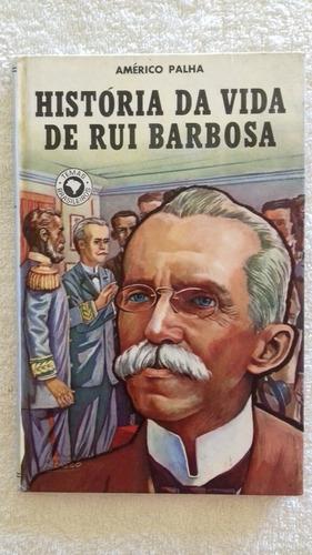 livro história da vida de rui barbosa américo palha - record