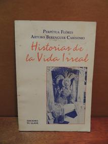 Livro Historias De La Vida Irreal Perpétua Flores Arturo