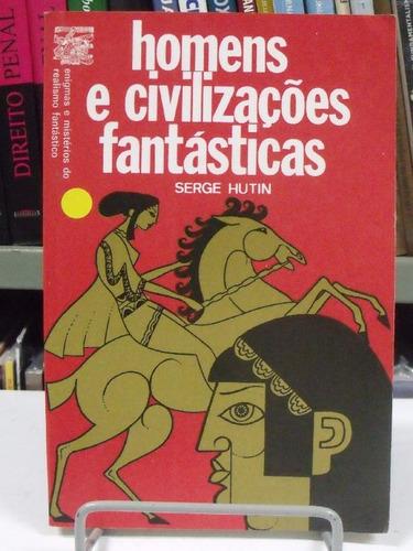 livro - homens e civilizações fantásticas - serge hutin