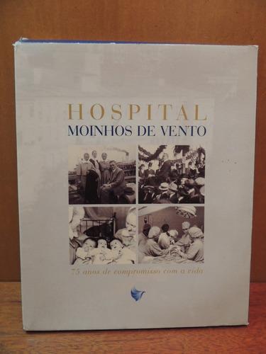 livro hospital moinhos de vento 75 anos de compromisso vida