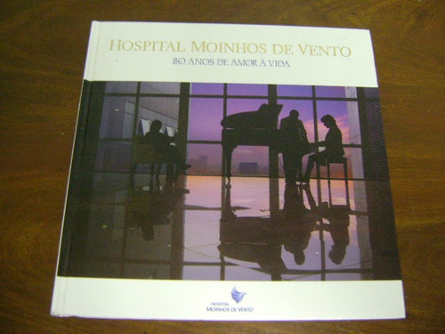 livro hospital moinhos de vento 80 anos de amor à vida 2007