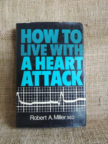 livro how to live with a heart attack - robert a. miller