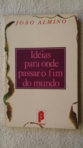 livro idéias para onde passar o fim do mundo - joão almino