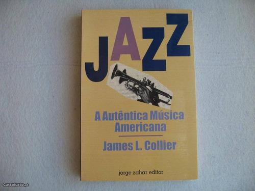 livro jazz - a autêntica música americana - james l. collier