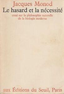 le hasard et la necessite essai sur la philosophie naturelle de la biologie moderne