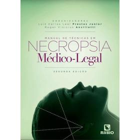 Livro Manual De Técnicas Em Necropsia Médico-legal 2ª Ed.