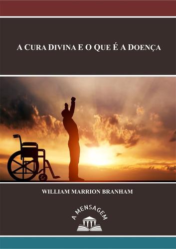 livro - mensagem a cura divina e o que é a doença - branham
