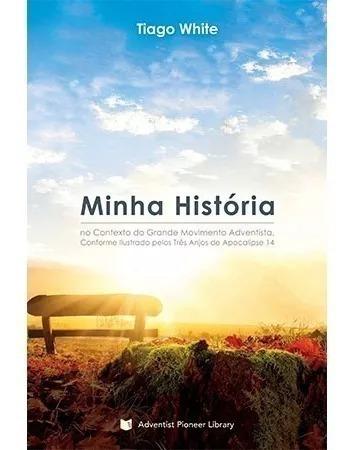 livro: minha história / tiago white - centro white