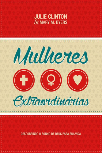 livro mulheres extraordinárias - mary byers & julie clinton