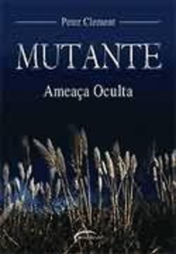 livro: mutante: ameaca oculta - peter clement