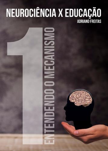livro neurociência x educação 1: entendendo o mecanismo