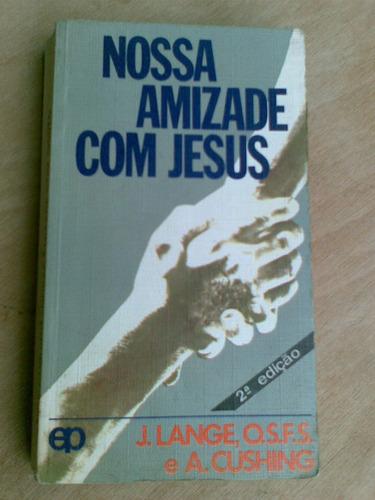 livro - nossa amizade com jesus - j. lange e a. cushing