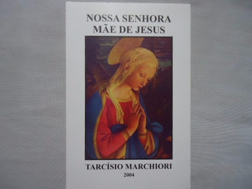 livro nossa senhora mãe de jesus tarcísio marchiori  @@