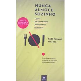 Livro Nunca Almoce Sozinho Tahl Raz - Keith Ferrazzi