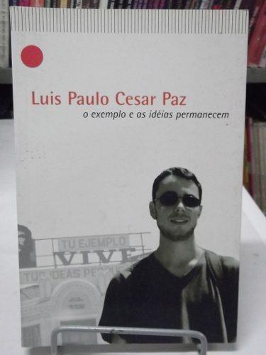 livro - o exemplo e as idéias permanecem - luis p. cesar paz