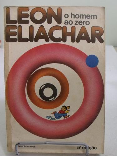 livro o homem ao zero - leon eliachar