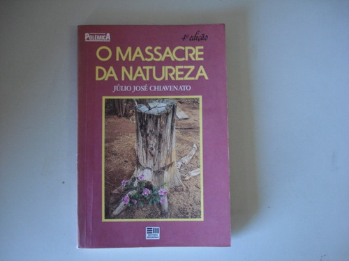 livro - o massacre da natureza - júlio josé chiavenato