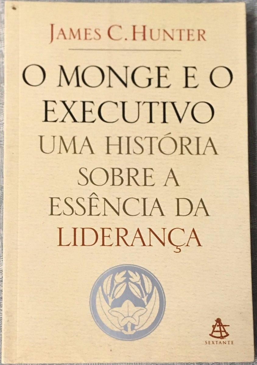 Livro O Monge E O Executivo - James C. Hunter. - R  22,00 em Mercado ... 0533502483