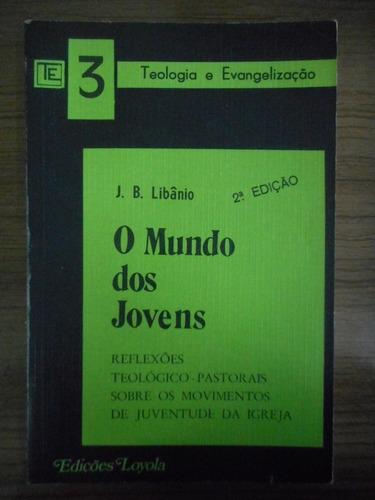livro o mundo dos jovens- j. b libânio