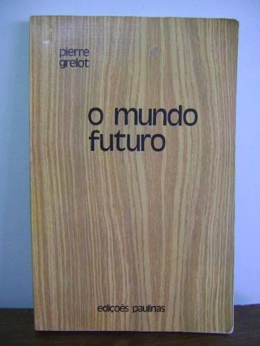 livro o mundo futuro - pierre grelot