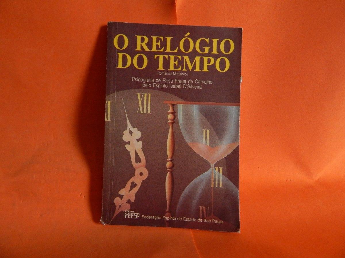 d7713612e47 Livro - O Relógio Do Tempo - Rosa Freua De Carvalho - R  14